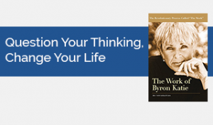 Question Your Thinking, Change Your Life - The Work of Byron Katie