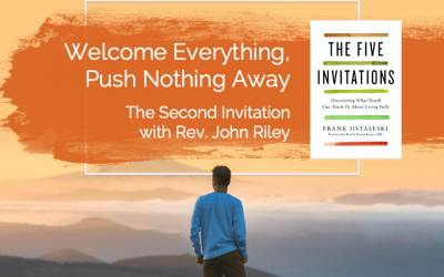 Welcome Everything, Push Nothing Awaywith Rev. John Riley